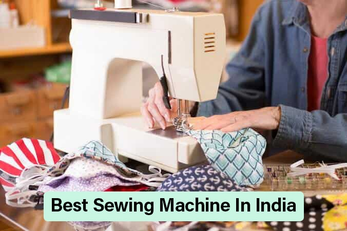 8 Best Sewing Machine in India Between 10000 and 20000